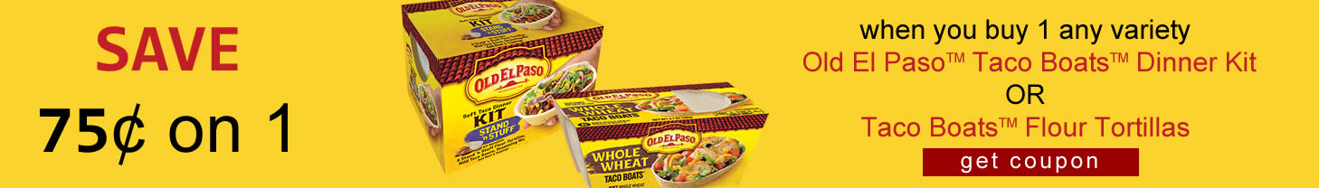 Save 75 cents on 1 when you buy 1 any variety Old El Paso Taco Boats Dinner Kit or Taco Boats Flour Tortillas